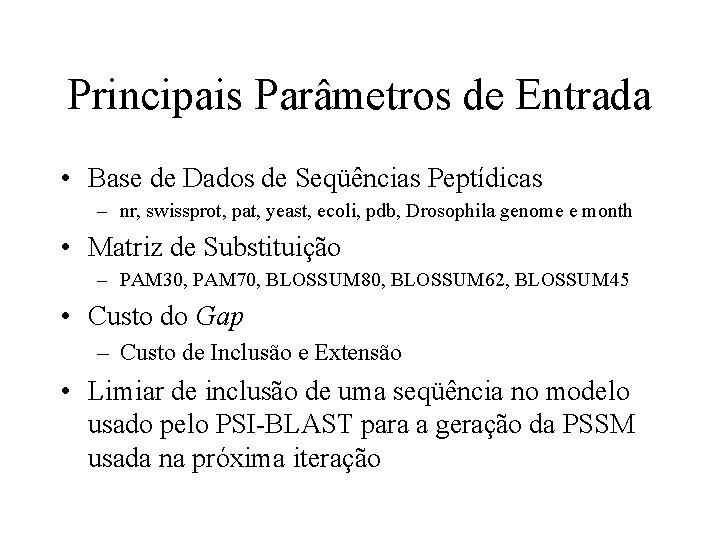 Principais Parâmetros de Entrada • Base de Dados de Seqüências Peptídicas – nr, swissprot,