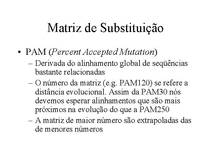 Matriz de Substituição • PAM (Percent Accepted Mutation) – Derivada do alinhamento global de