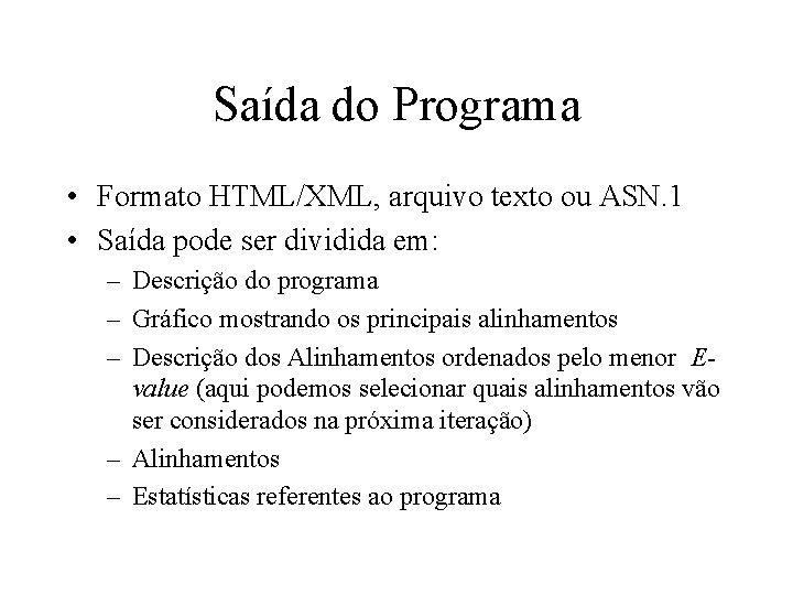 Saída do Programa • Formato HTML/XML, arquivo texto ou ASN. 1 • Saída pode