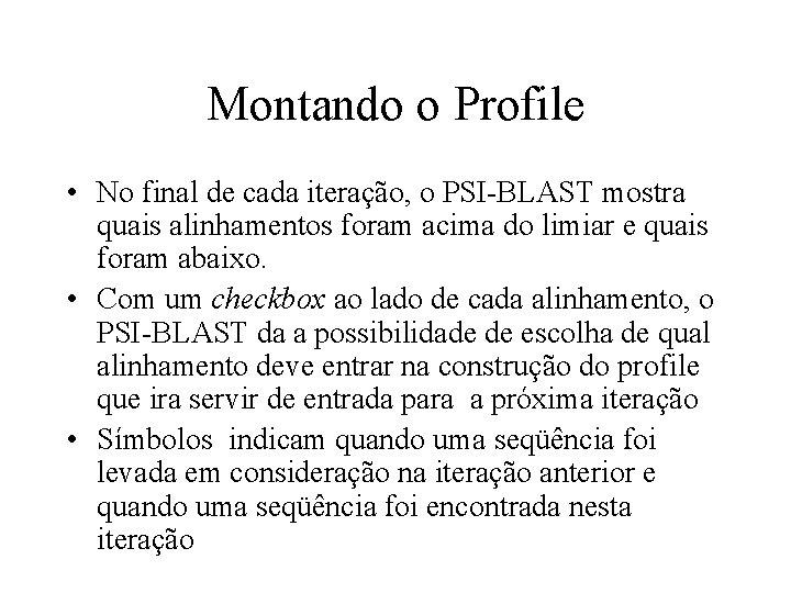 Montando o Profile • No final de cada iteração, o PSI-BLAST mostra quais alinhamentos