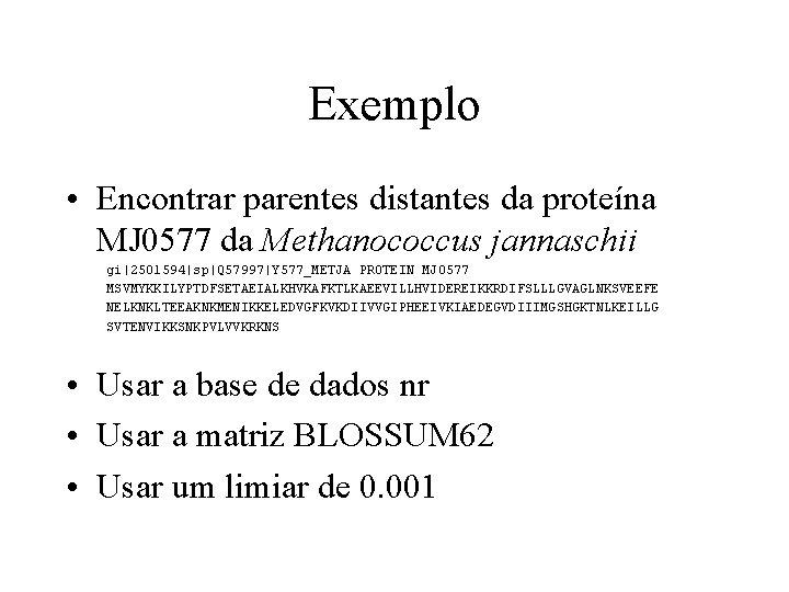 Exemplo • Encontrar parentes distantes da proteína MJ 0577 da Methanococcus jannaschii gi 2501594 sp Q 57997 Y