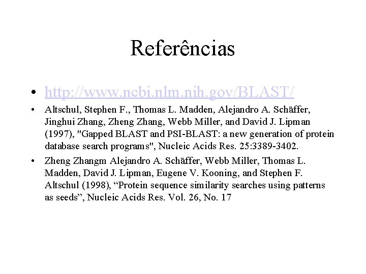 Referências • http: //www. ncbi. nlm. nih. gov/BLAST/ • Altschul, Stephen F. , Thomas