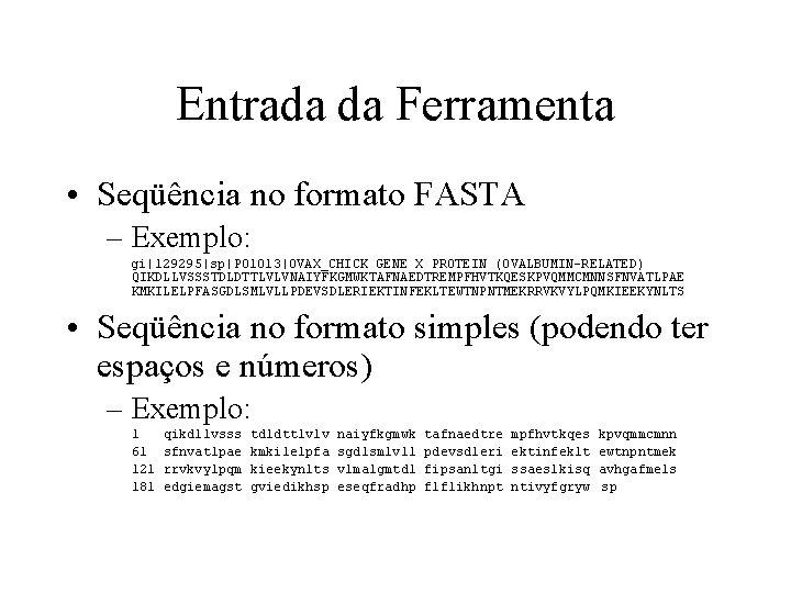 Entrada da Ferramenta • Seqüência no formato FASTA – Exemplo: gi 129295 sp P 01013 OVAX_CHICK GENE X