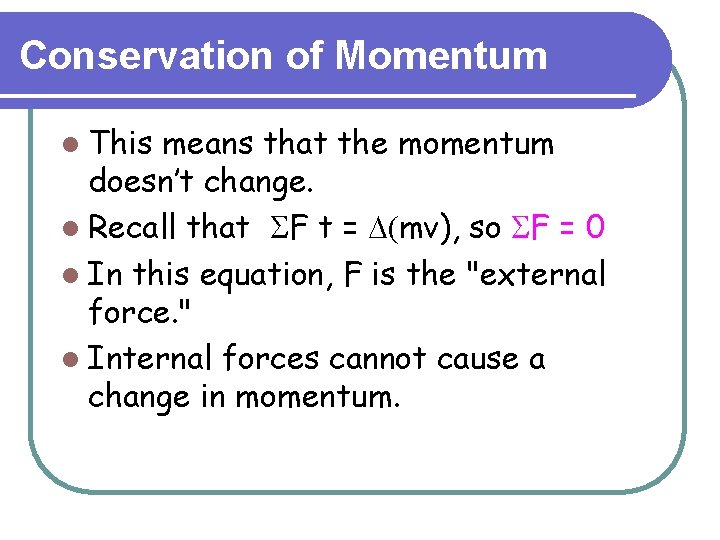 Conservation of Momentum l This means that the momentum doesn't change. l Recall that