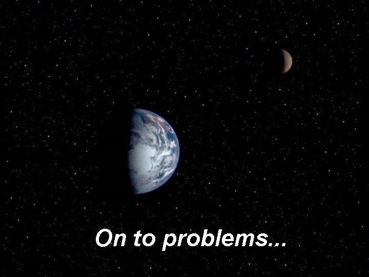 On to problems. . .