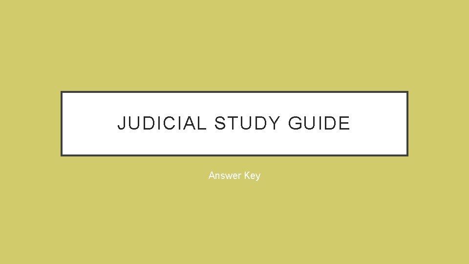 JUDICIAL STUDY GUIDE Answer Key
