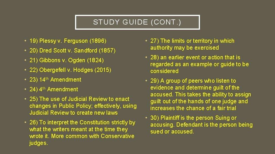 STUDY GUIDE (CONT. ) • 19) Plessy v. Ferguson (1896) • 20) Dred Scott