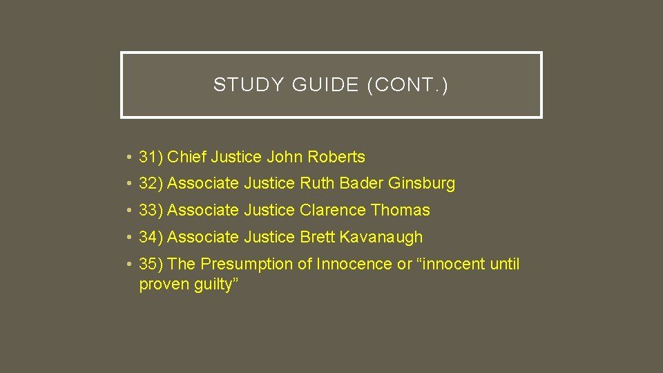 STUDY GUIDE (CONT. ) • 31) Chief Justice John Roberts • 32) Associate Justice
