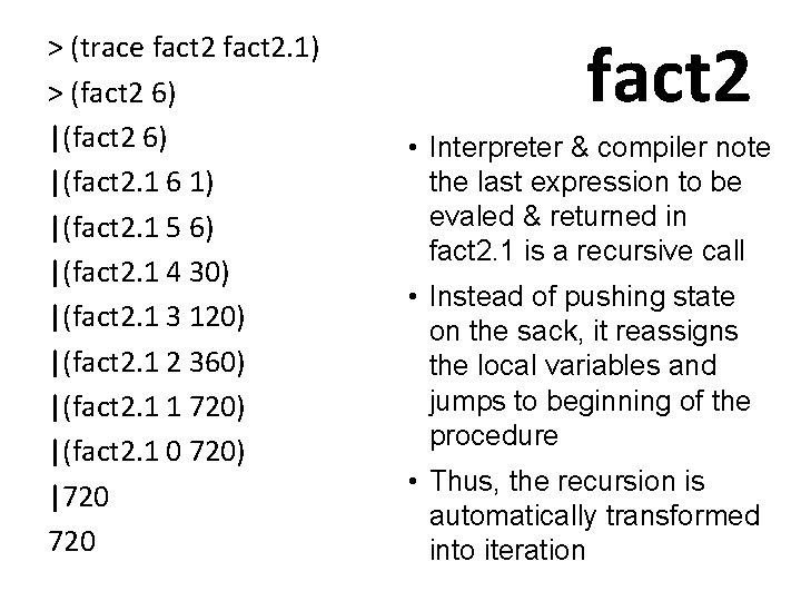 > (trace fact 2. 1) > (fact 2 6) |(fact 2. 1 6 1)