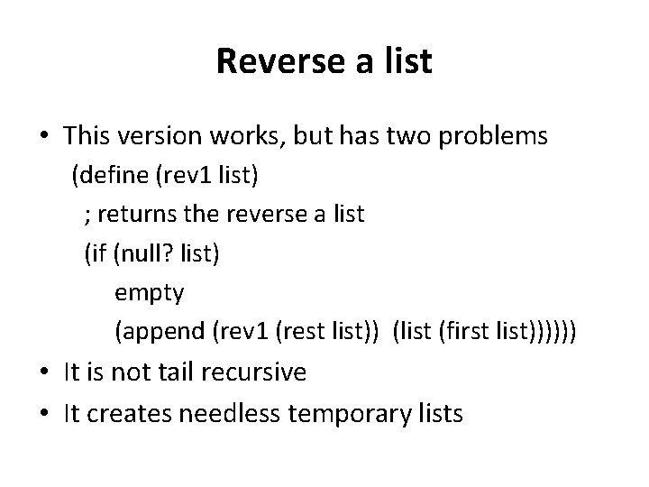 Reverse a list • This version works, but has two problems (define (rev 1