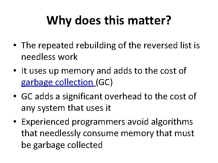 Why does this matter? • The repeated rebuilding of the reversed list is needless
