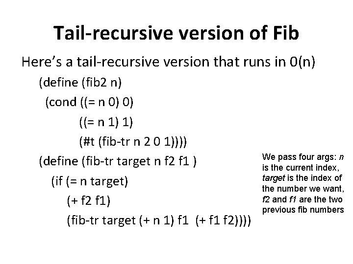 Tail-recursive version of Fib Here's a tail-recursive version that runs in 0(n) (define (fib
