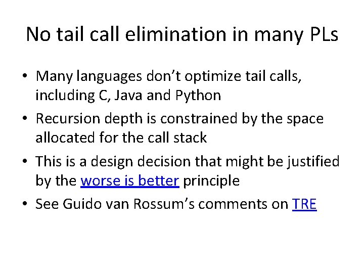 No tail call elimination in many PLs • Many languages don't optimize tail calls,