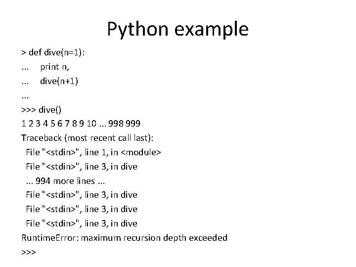 Python example > def dive(n=1): . . . print n, . . . dive(n+1).