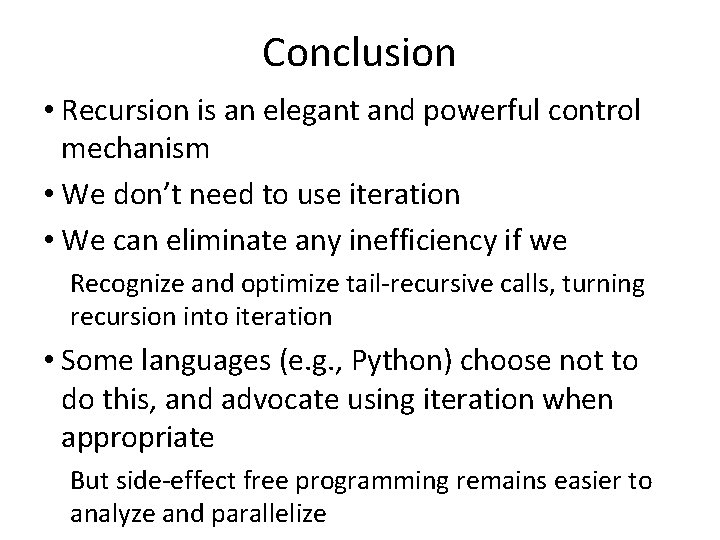 Conclusion • Recursion is an elegant and powerful control mechanism • We don't need
