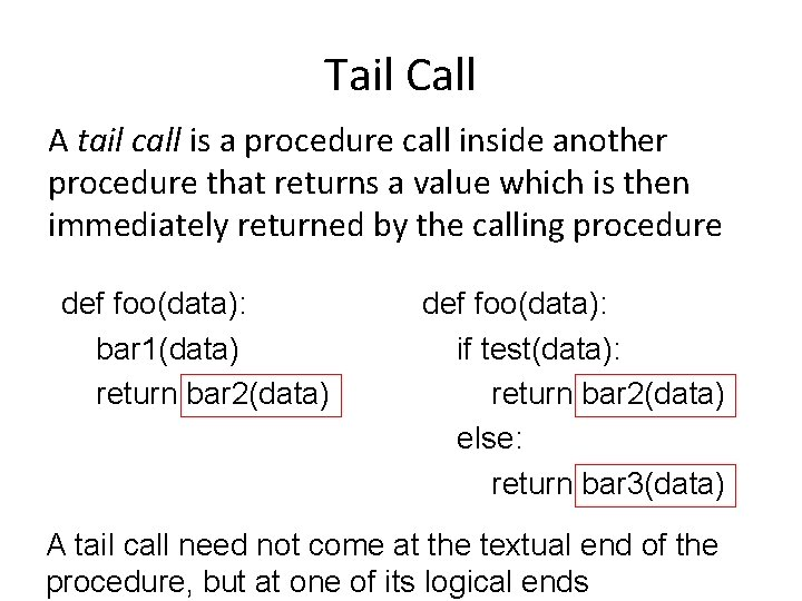 Tail Call A tail call is a procedure call inside another procedure that returns