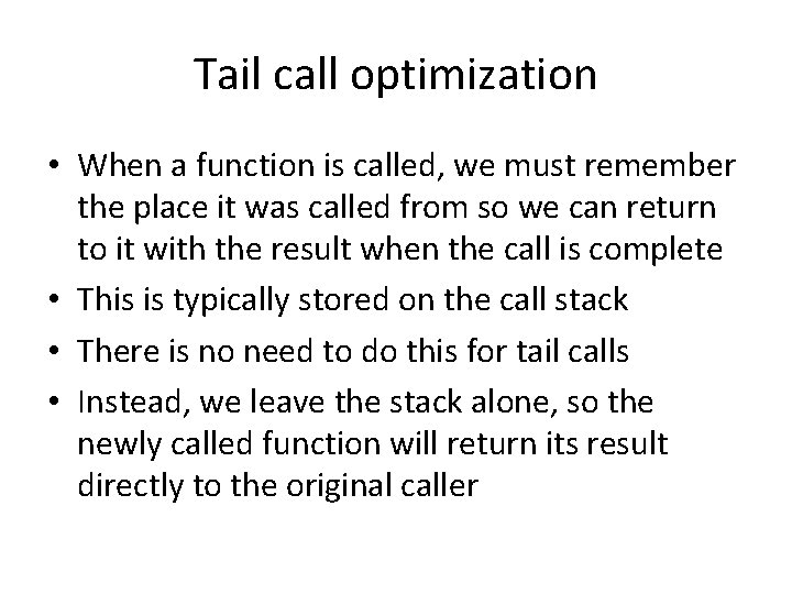 Tail call optimization • When a function is called, we must remember the place