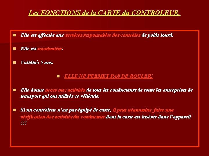 Les FONCTIONS de la CARTE du CONTROLEUR. n Elle est affectée aux services responsables
