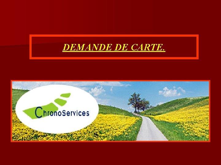 DEMANDE DE CARTE.