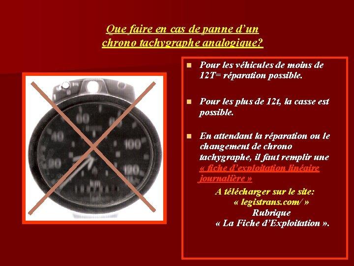 Que faire en cas de panne d'un chrono tachygraphe analogique? n Pour les véhicules