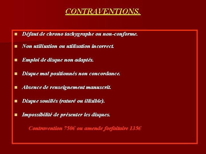 CONTRAVENTIONS. n Défaut de chrono tachygraphe ou non-conforme. n Non utilisation ou utilisation incorrect.