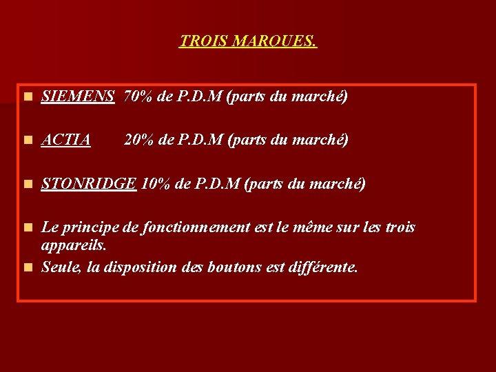 TROIS MARQUES. n SIEMENS 70% de P. D. M (parts du marché) n ACTIA