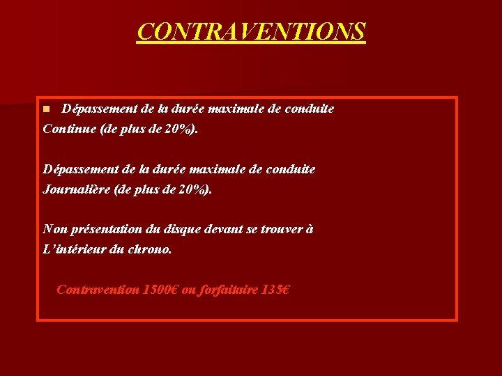 CONTRAVENTIONS Dépassement de la durée maximale de conduite Continue (de plus de 20%). n