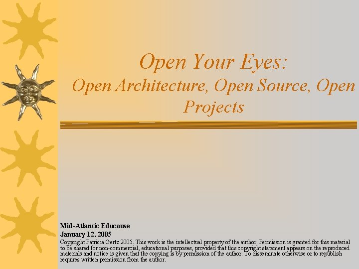 Open Your Eyes: Open Architecture, Open Source, Open Projects Mid-Atlantic Educause January 12, 2005