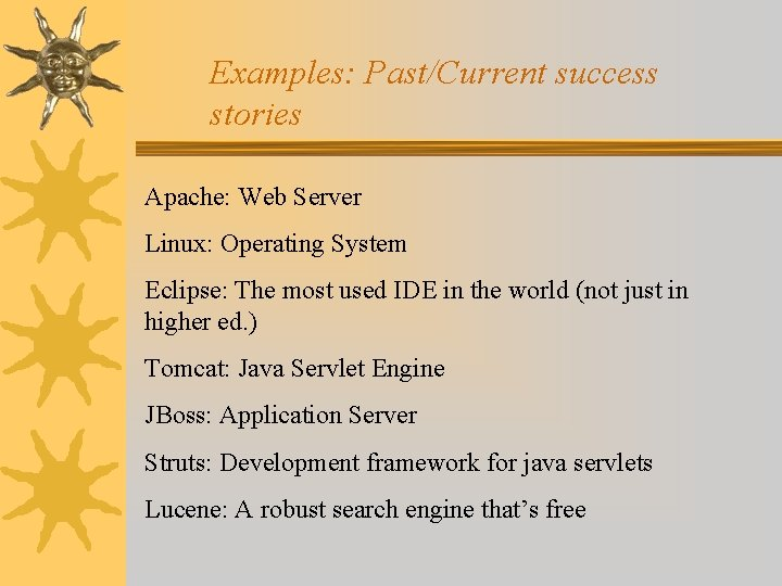 Examples: Past/Current success stories Apache: Web Server Linux: Operating System Eclipse: The most used