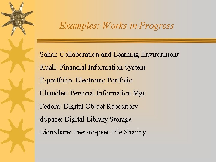 Examples: Works in Progress Sakai: Collaboration and Learning Environment Kuali: Financial Information System E-portfolio:
