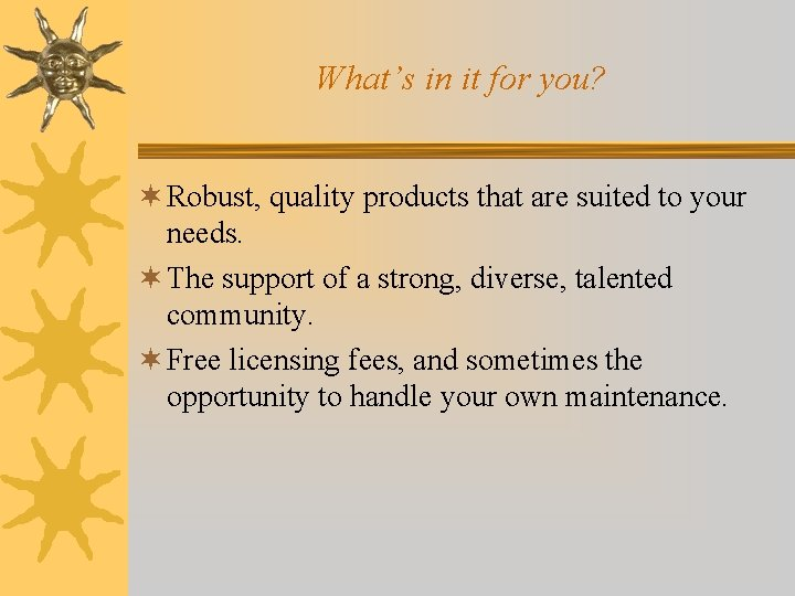 What's in it for you? ¬ Robust, quality products that are suited to your