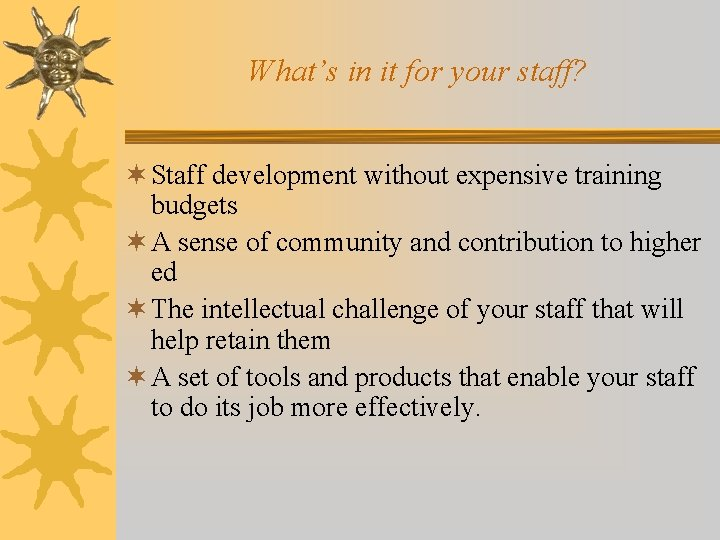 What's in it for your staff? ¬ Staff development without expensive training budgets ¬