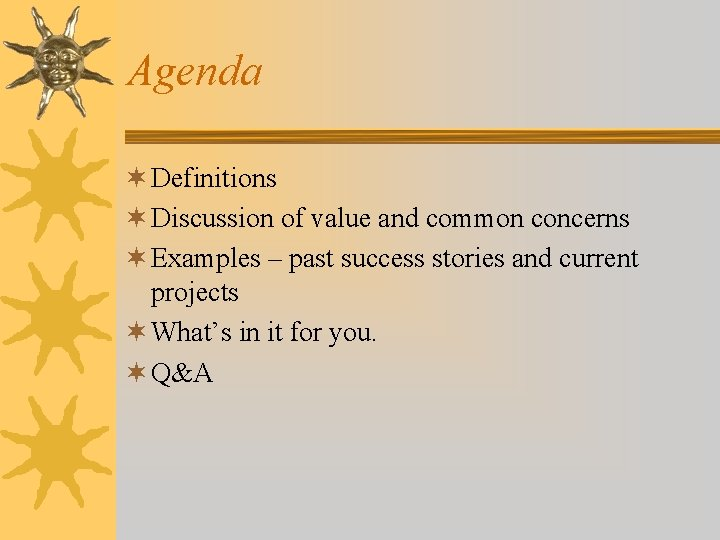 Agenda ¬ Definitions ¬ Discussion of value and common concerns ¬ Examples – past