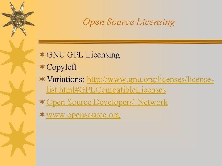Open Source Licensing ¬ GNU GPL Licensing ¬ Copyleft ¬ Variations: http: //www. gnu.