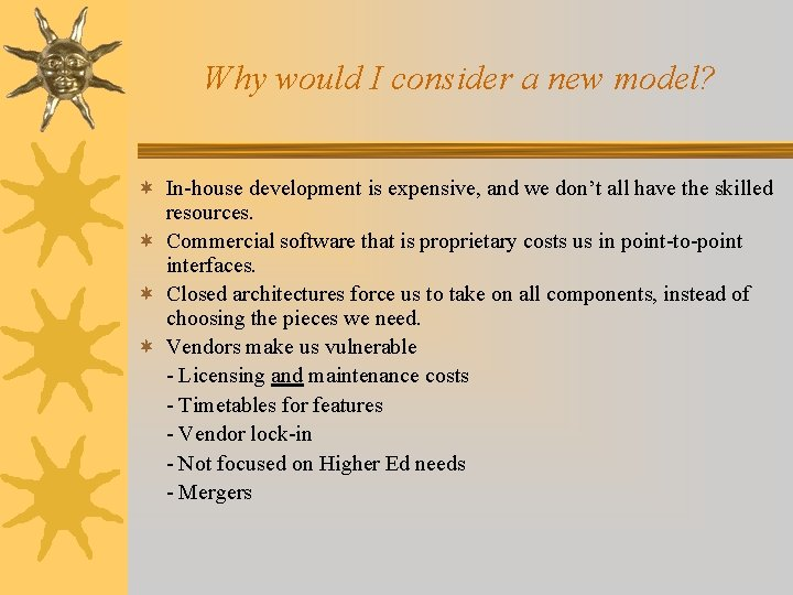 Why would I consider a new model? ¬ In-house development is expensive, and we