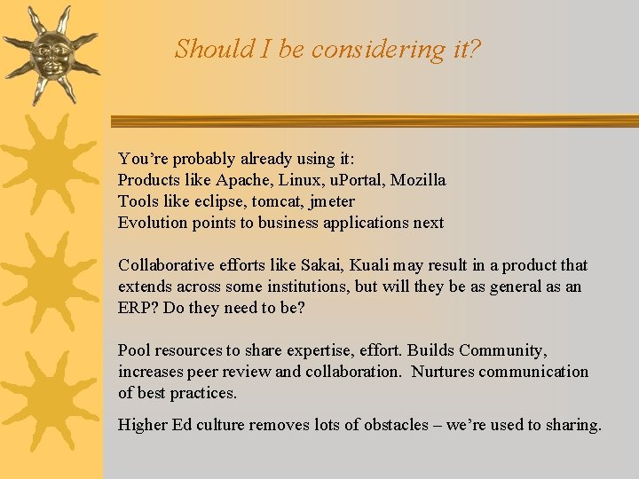 Should I be considering it? You're probably already using it: Products like Apache, Linux,