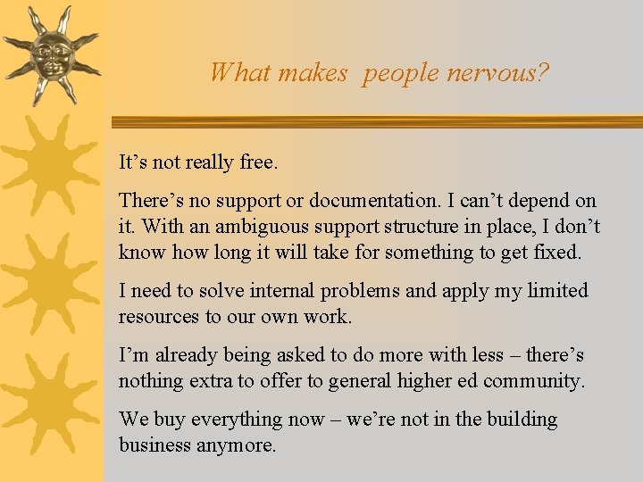 What makes people nervous? It's not really free. There's no support or documentation. I