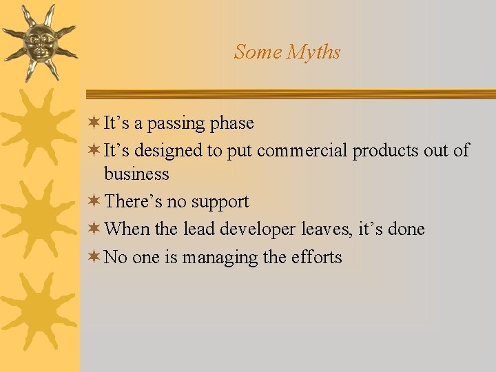 Some Myths ¬ It's a passing phase ¬ It's designed to put commercial products