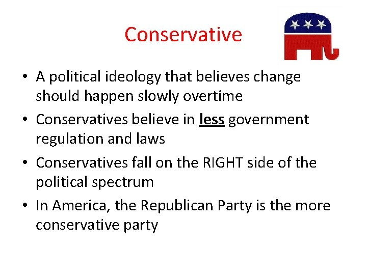 Conservative • A political ideology that believes change should happen slowly overtime • Conservatives