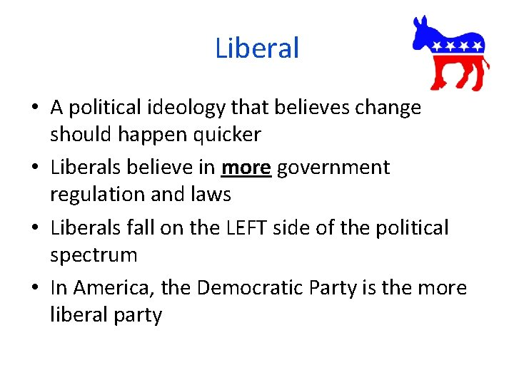 Liberal • A political ideology that believes change should happen quicker • Liberals believe