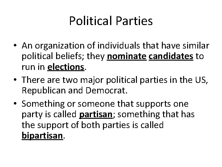 Political Parties • An organization of individuals that have similar political beliefs; they nominate