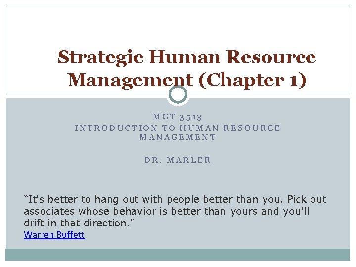 Strategic Human Resource Management (Chapter 1) MGT 3513 INTRODUCTION TO HUMAN RESOURCE MANAGEMENT DR.