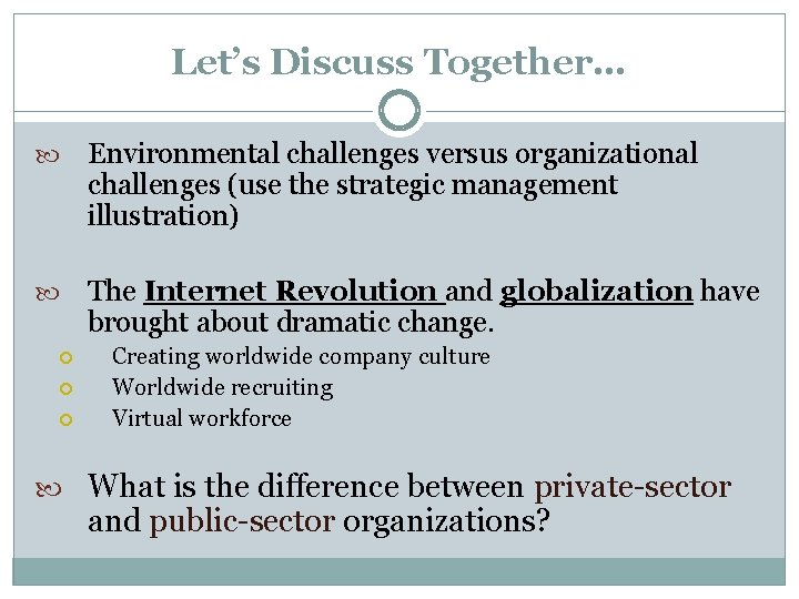 Let's Discuss Together… Environmental challenges versus organizational challenges (use the strategic management illustration) The