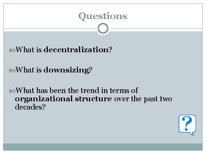 Questions What is decentralization? What is downsizing? What has been the trend in terms