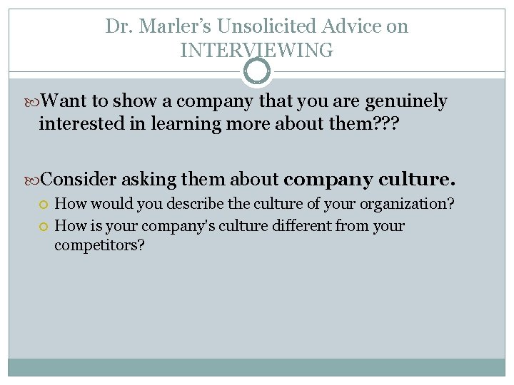 Dr. Marler's Unsolicited Advice on INTERVIEWING Want to show a company that you are