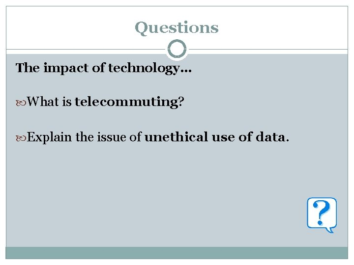 Questions The impact of technology… What is telecommuting? Explain the issue of unethical use