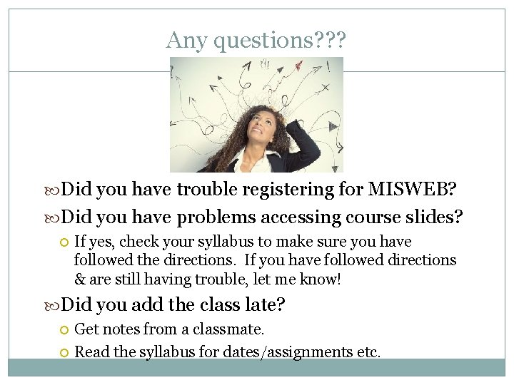 Any questions? ? ? Did you have trouble registering for MISWEB? Did you have