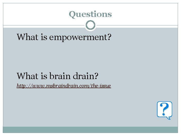 Questions What is empowerment? What is brain drain? http: //www. msbraindrain. com/the-issue