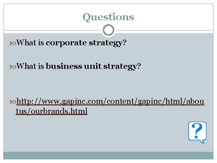 Questions What is corporate strategy? What is business unit strategy? http: //www. gapinc. com/content/gapinc/html/abou