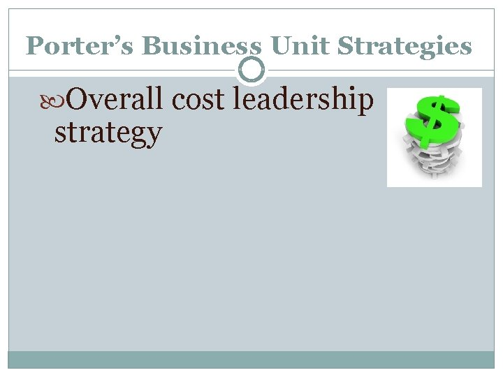 Porter's Business Unit Strategies Overall cost leadership strategy
